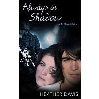Always in Shadow by Heather Davis