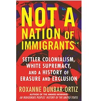 Not A Nation of Immigrants by Roxanne Dunbar