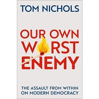 Our Own Worst Enemy by Tom Nichols 1